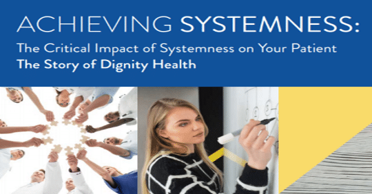 Achieving Systemness The Critical Impact of Systemness on Your Patient. The Story of Dignity Health